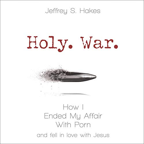 Download Holy. War.: How I Ended My Affair with Porn and Fell in Love with Jesus audio book