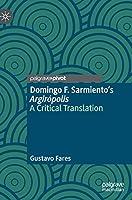Domingo F. Sarmiento's Argirópolis: A Critical Translation