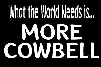 What The World Needs Is More Cowbell Decal Vinyl Sticker Cars Trucks Vans Walls Laptop  White  5.5 x 3 in LLI310