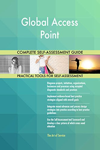 Global Access Point All-Inclusive Self-Assessment - More than 680 Success Criteria, Instant...