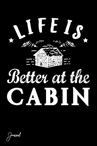 Life Is Better At The Cabin Journal: 130 Blank Lined Pages - 6