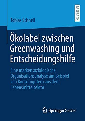 Ökolabel zwischen Greenwashing und Entscheidungshilfe: Eine markensoziologische Organisationsanalyse am Beispiel von Konsumgütern aus dem Lebensmittelsektor