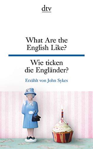 What Are the English Like?, Wie ticken die Engländer?: dtv zweisprachig für Fortgeschrittene – Englisch