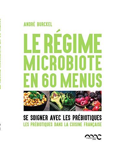 Le régime microbiote en 60 menus : Se soigner par les prébiotiques