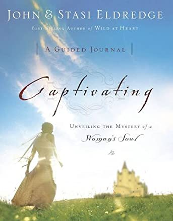 Captivating: A Guided Journal to Aid In Unveiling the Mystery Of A Womans Soul