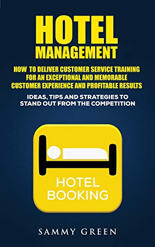 Hotel Management: How to Deliver Customer Service Training for an Exceptional and Memorable Customer Experience and Profitable Results