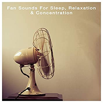 Fan Sounds For Sleep, Relaxation And Concentration
