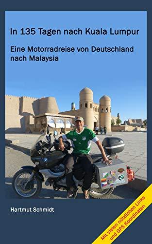 In 135 Tagen nach Kuala Lumpur: Eine Motorradreise von Deutschland nach Malaysia