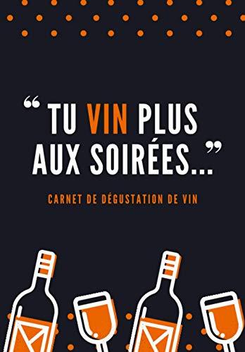 """""""Tu Vin plus aux soirées..."""": Carnet de dégustation de vin pratique pour amateur de pinard mondain"""