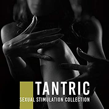 Tantric Sexual Stimulation Collection: Chillout Erotic 2019 Music for Lovers, Good Sex Vibes, Pleasure Beats
