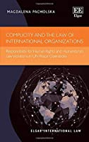 Complicity and the Law of International Organizations: Responsibility for Human Rights and Humanitarian Law Violations in UN Peace Operations (Elgar International Law)