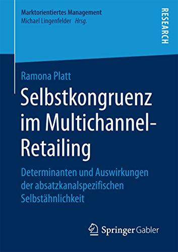Selbstkongruenz im Multichannel-Retailing: Determinanten und Auswirkungen der absatzkanalspezifischen Selbstähnlichkeit (Marktorientiertes Management)