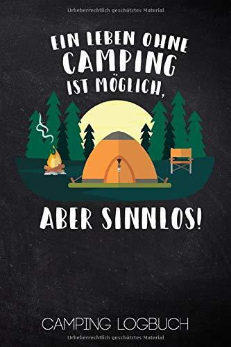 Ein Leben Ohne Camping Ist Möglich Aber Sinnlos Camping Logbuch: Umfangreiches Camping Logbuch: Wohnwagen oder Zelten Reisetagebuch Camper Wohnmobil ... Tagebuch Journal - Caravan Notizbuch