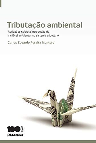 Tributação ambiental - 1ª edição de 2014: Reflexões sobre a introdução da variável ambiental no sistema tributário