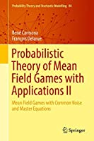 Probabilistic Theory of Mean Field Games with Applications II: Mean Field Games with Common Noise and Master Equations (Probability Theory and Stochastic Modelling)