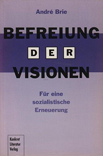 Befreiung der Visionen. Für eine sozialistische Erneuerung