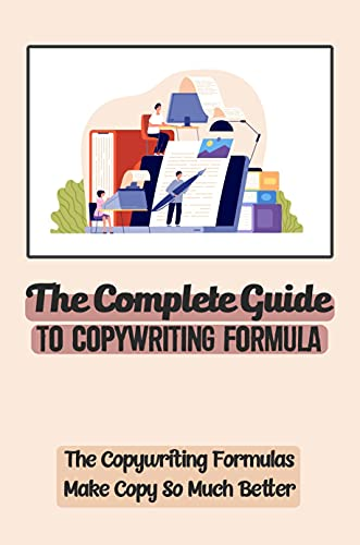 The Complete Guide To Copywriting Formula: The Copywriting Formulas Make Copy So Much Better: Sales Letter Template (English Edition)