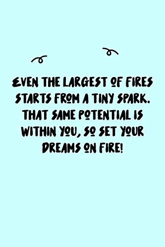 Even the largest of fires starts from a tiny spark. That same potential is within you, so set your dreams on fire! Journal: A minimalistic Lined Journal / Notebook /Journal /planner/ dairy/ calligraphy Book / lettering book/Gratitude journal/ journal with