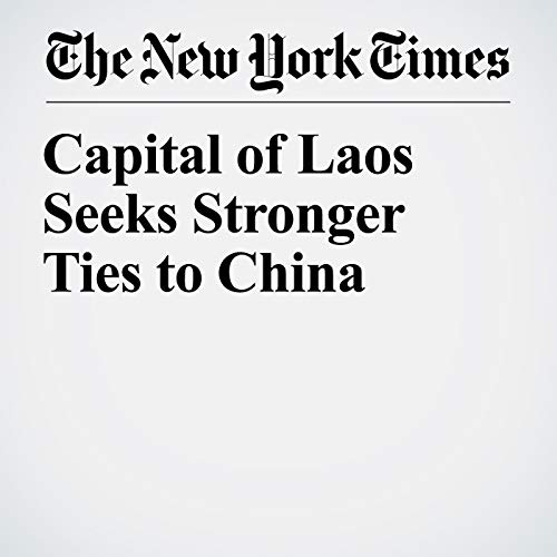 Capital of Laos Seeks Stronger Ties to China copertina