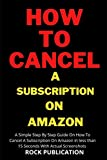 How To Cancel A Subscription on Amazon: A Simple Step By Step Guide On How To Cancel A Subscription On Amazon in less than 15 Seconds With Actual Screenshots