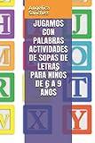 JUGAMOS CON PALABRAS ACTIVIDADES DE SOPAS DE LETRAS PARA NIÑOS DE 6 A 9 AÑOS: 5 (Viaje por los senderos del aprendizaje)