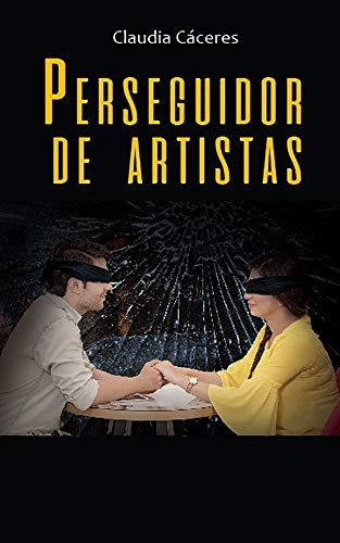 Perseguidor de artistas de Claudia Cáceres Rivero