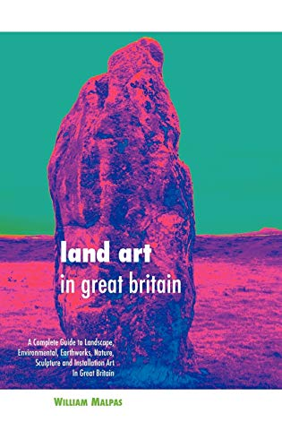 Compare Textbook Prices for Land Art in Great Britain: A Complete Guide to Landscape, Environmental, Earthworks, Nature, Sculpture and Installation Art in Great Britain 3 Edition ISBN 9781861714022 by Malpas, William