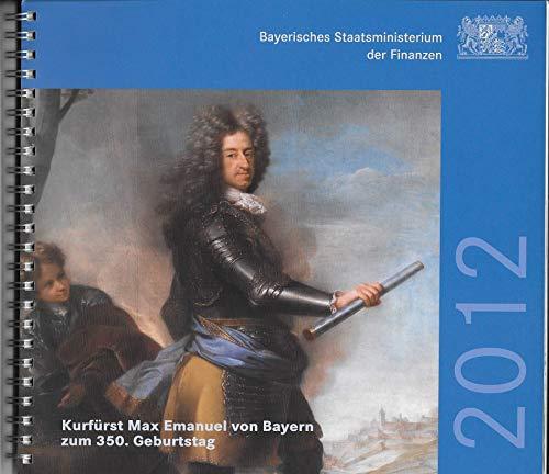 Kurfürst Max Emanuel von Bayern zum 350. Geburtstag: Jahreskalender 2012 des Bayerischen Staatsministeriums der Finanzen