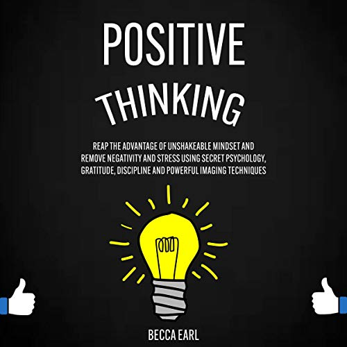 Positive Thinking     Reap the Advantage of Unshakeable Mindset and Remove Negativity and Stress Using Secret Psychology, Gratitude, Discipline and Powerful Imaging Techniques              By:                                                                                                                                 Becca Earl                               Narrated by:                                                                                                                                 Melany Robbins                      Length: 3 hrs and 42 mins     Not rated yet     Overall 0.0