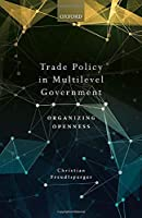 Trade Policy in Multilevel Government: Organizing Openness