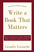 Write a Book That Matters: The 5 Universal Laws to Write a Book That Builds Your Business, Brand, and Posterity
