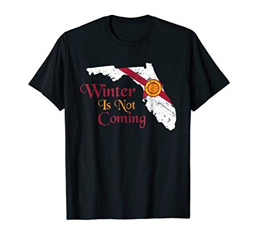 Winter Is Not Coming Florida TShirt Funny Gift Tee Shirt Men