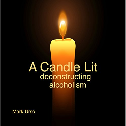 A Candle Lit     Deconstructing Alcoholism              By:                                                                                                                                 Mark Urso                               Narrated by:                                                                                                                                 Mark Urso                      Length: 3 hrs and 29 mins     2 ratings     Overall 5.0