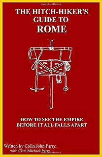 The Hitch-hiker's Guide to Rome: How to see the Empire before it all falls apart