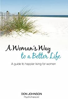 A Woman's Way to a Better Life: A Guide to Happier Living for Women
