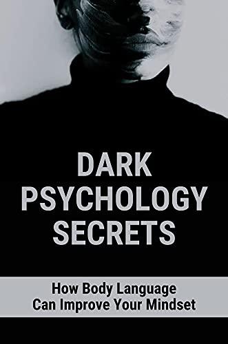 Dark Psychology Secrets: How Body Language Can Improve Your Mindset: How To Use Body Language (English Edition)