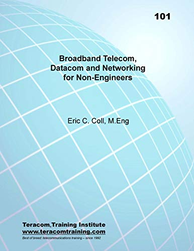 Course 101: Broadband, Telecom, Datacom and Networking for Non-Engineers: BOOT CAMP Days 1-3 Course Workbook (Teracom Training Institute Course Workbooks) (English Edition)