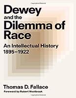 Dewey & the Dilemma of Race: An Intellectual History, 1895-1922