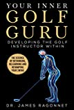 Your Inner Golf Guru: The Science of Rethinking, Relearning, & Revamping Your Golf Swing