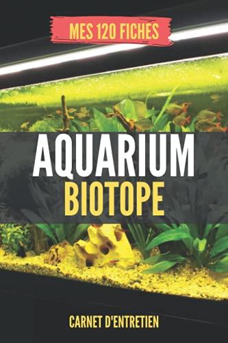 Aquarium Biotope - Carnet d\'entretien - Mes 120 fiches: facilite la maintenance & le suivi - assure la vitalité des plantes et poissons - journal de bord - idée cadeau