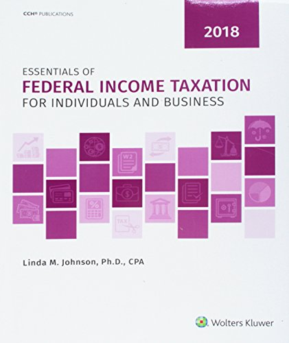 Essentials of Federal Income Taxation for Individuals and Business (2018)