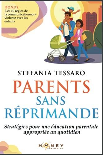Parents sans réprimande: Stratégies pour une éducation parentale appropriée au quotidien