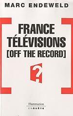 France Télévisions, off the record de Marc Endeweld