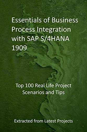 Essentials of Business Process Integration with SAP S/4HANA 1909: Top 100 Real Life Project Scenarios and Tips: Extracted from Latest Projects (English Edition)
