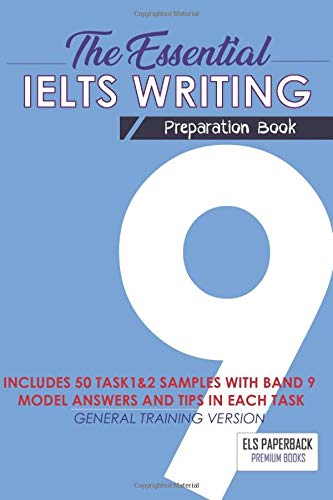 The Essential Ielts Writing Preparation Book: Take Your Writing Skills From Intermediate To Advanced And Target The Band 9. Including 50 Sample Of ... -General Training High Score Essay Version