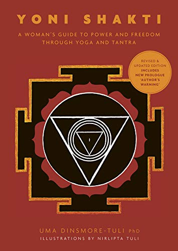 Yoni Shakti: A woman's guide to power and freedom through yoga and tantra (2nd edition)