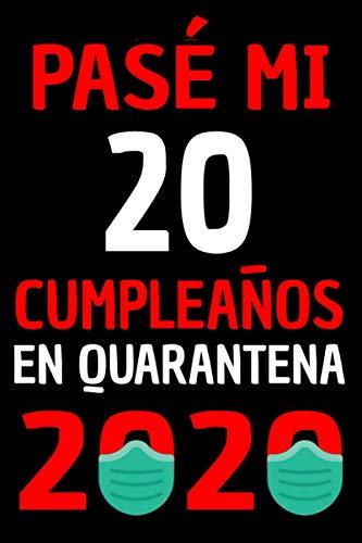 Pasé Mi 20 Cumpleaños En Cuarentena 2020: Regalos De Cumpleaños Confinamiento 20 Años Agenda o Diario Memorable Cuaderno De Notas