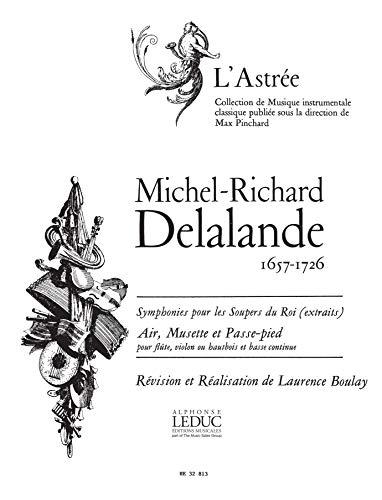 Delalande : Symphonies pour les Soupers du Roi (extraits) - Air, musette et passe-pied pour flûte, violon ou hautbois et basse continue
