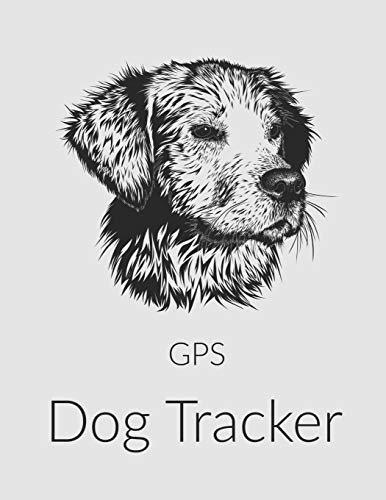 GPS Dog Tracker: The GPS Notebook Diary Journal for Logging Your Dog's Travels and Adventures