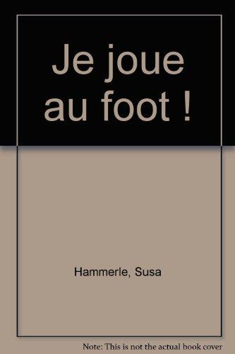JE JOUE AU FOOT (ANNETTE BETZ)